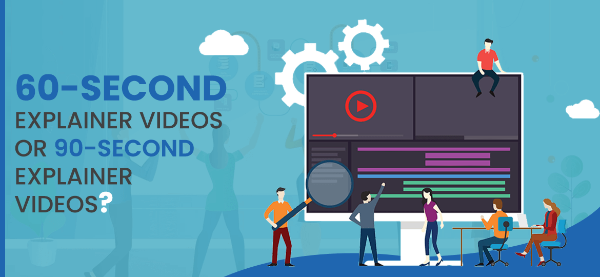 60-Second Explainer Videos or 90-Second Explainer Videos